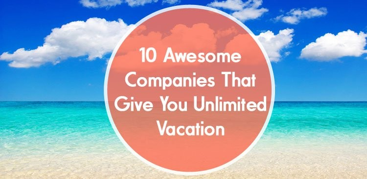 10-awesome-companies-that-give-you-unlimited-vacation