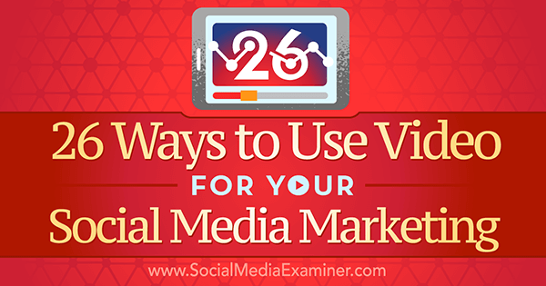 26-ways-to-use-video-for-your-social-media-marketing