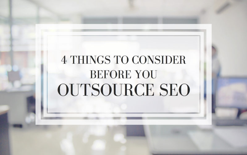 4-things-to-consider-before-you-outsource-seo