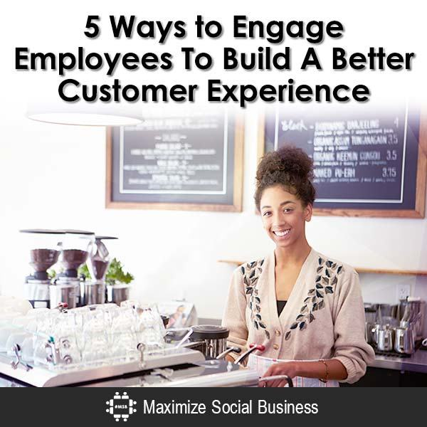 5-Ways-to-Engage-Employees-To-Build-A-Better-Customer-Experience-600x600-V3