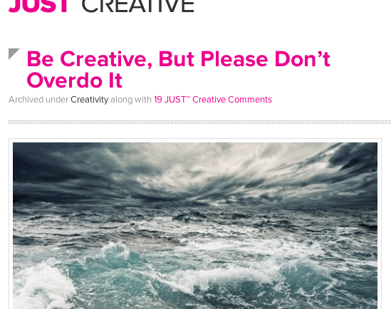 Be Creative - But Please Dont Overdo It - Just Creative
