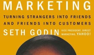 Permission Marketing - Turning Strangers Into Friends And Friends Into Customers