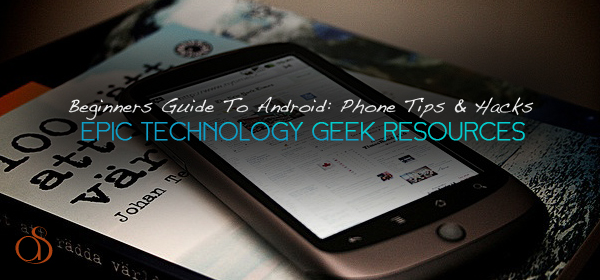 Android Tips & Hacks To Maximize Your Phone's Capabilities