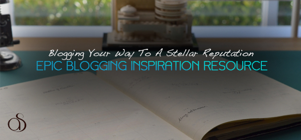 Blogging Your Way To A Stellar Reputation