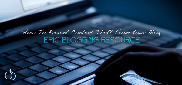 How to Prevent Content Theft From Your Blog