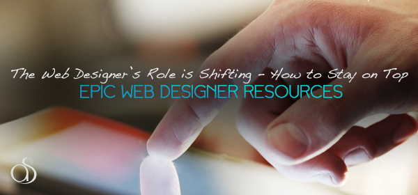 The Web Designer's Role is Shifting – Here's How to Stay on Top