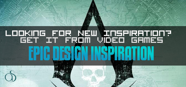 Looking for New Inspiration? Get It from Video Games