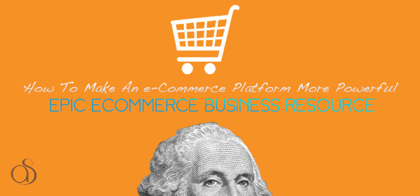 How To Make An e-Commerce Platform More Powerful