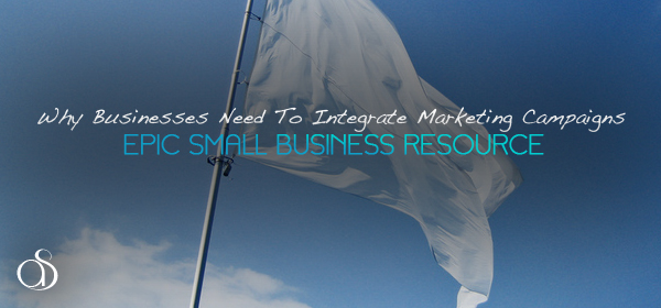 Why Small Businesses Need to Integrate Marketing Campaigns