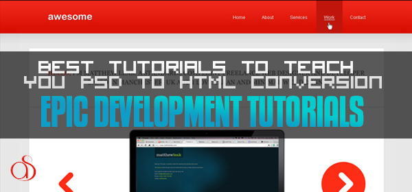 30 Best Tutorials to Teach You PSD to HTML Conversion