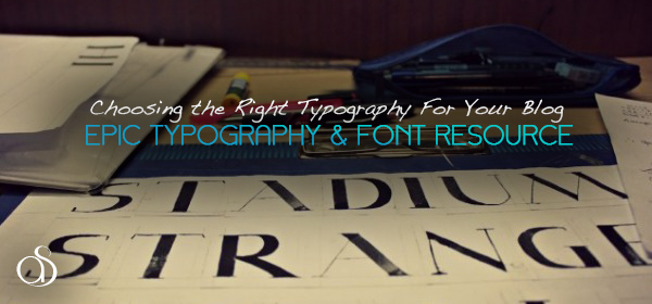 Choosing the Right Typography For Your Blog