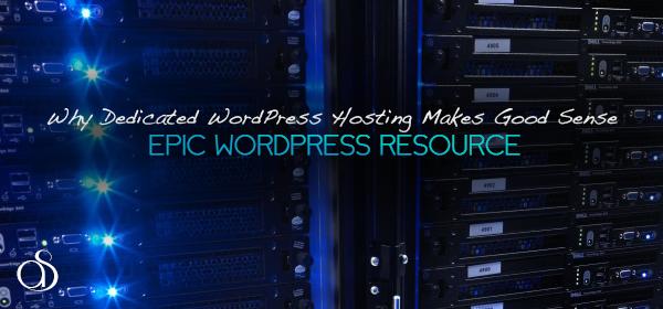 Why Dedicated WordPress Hosting Makes Good Sense