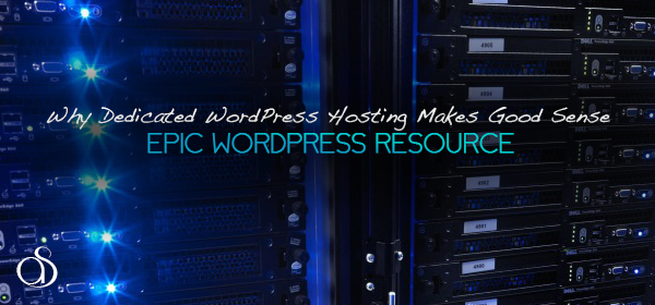 Why Dedicated WordPress Hosting Makes Good Sense