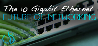 10 Gigabit Ethernet & The Future of Networking