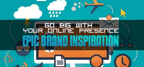 Go Big with Your Online Presence