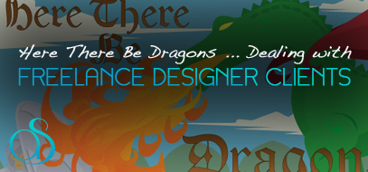 Here There Be Dragons! Dealing with Nightmare Clients & Challenges As A Freelance Designer