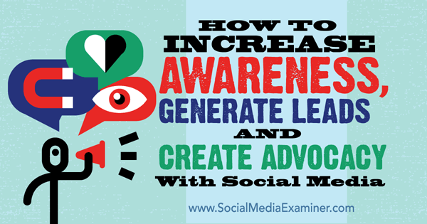 how-to-increase-awareness-generate-leads-and-create-advocacy-with-social-media