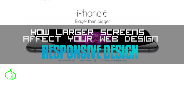 How Larger Smartphone Screens Affect Your Web Design