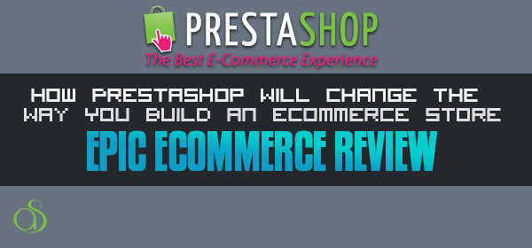 How PrestaShop Will Change The Way You Build An Ecommerce Store