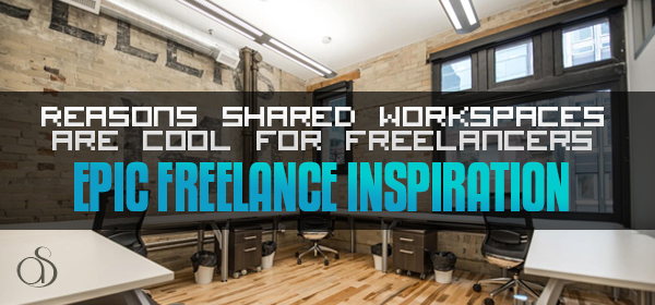 Six Reasons Shared Workspaces are Cool for Freelancers