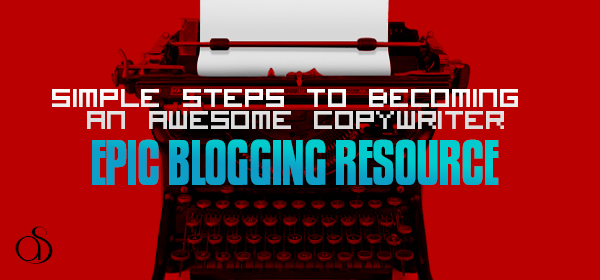 7 Simple Steps to Becoming an Awesome Copywriter
