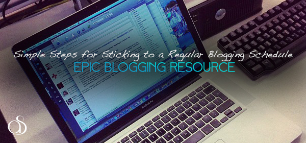 5 Simple Steps for Sticking to a Regular Blogging Schedule