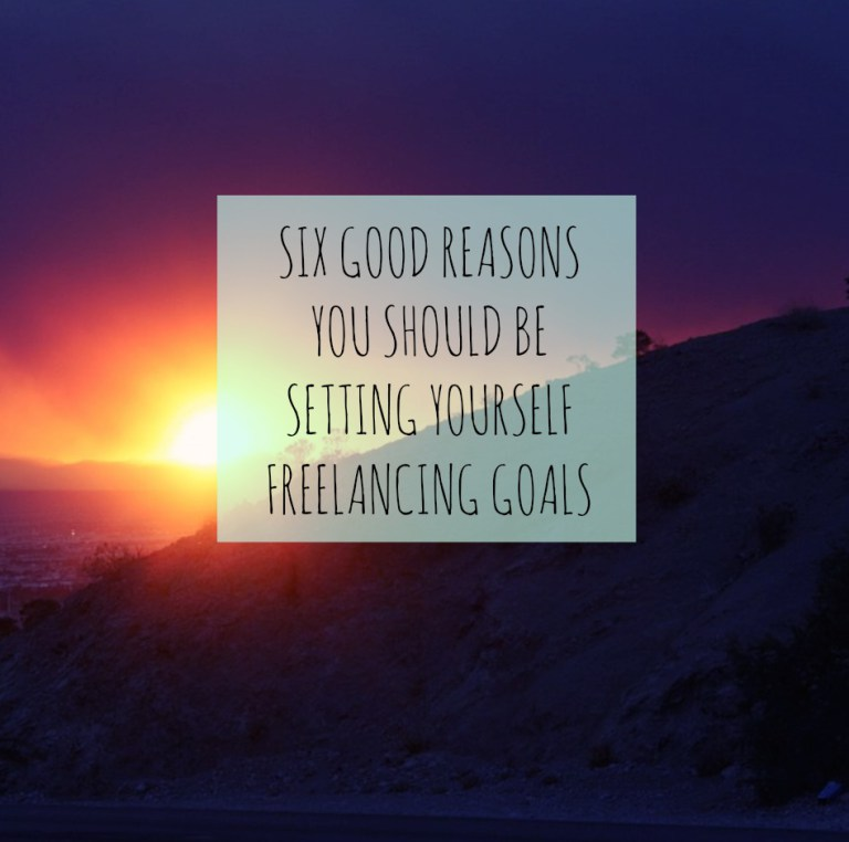 six-good-reasons-you-should-be-setting-yourself-freelancing-goals