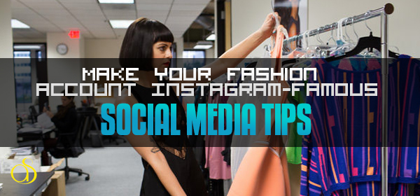 3 Social Media Tips to Make Your Fashion Account Instagram-Famous