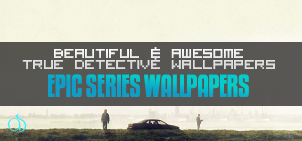 30+ Epic True Detective Wallpapers