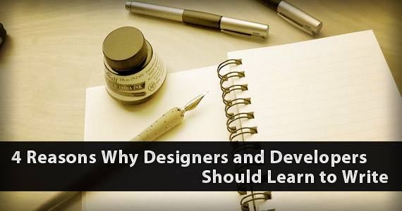 4 Reasons Why Designers and Developers Should Learn to Write