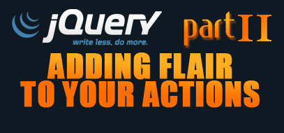 How to Add Flair to your Actions with jQuery – Part 2 – Javascript Tutorial
