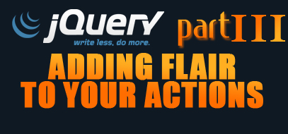 How to Add Flair to your Actions with jQuery – Part 3 – Javascript Tutorial