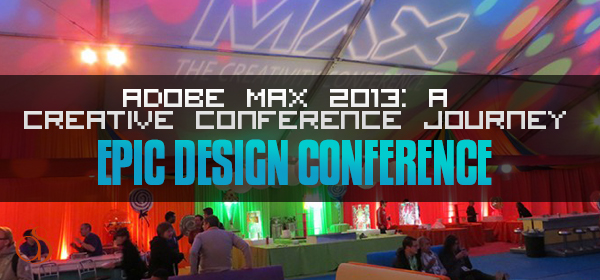 Adobe Max 2013: A Creative Conference Journey