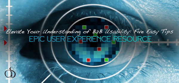 Elevate Your Understanding of B2B Usability: Five Easy Tips