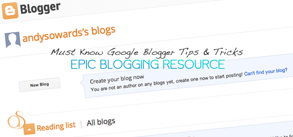 Must-Know Google Blogger Tips & Tricks