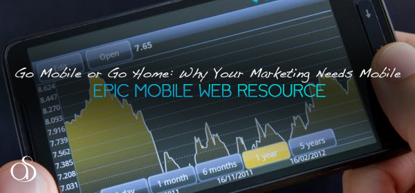 Go Mobile or Go Home: Why Your 2013 Marketing Plan Must Include Mobile