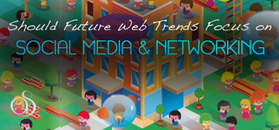 Should Web Design and Development Trends Be Focused on Social Networking?