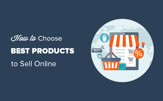 how-to-choose-the-best-products-to-sell-online-beginners-guide