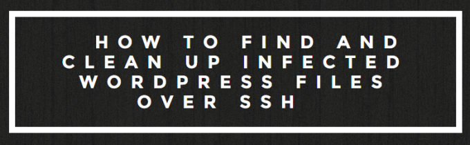 how-to-find-and-clean-up-infected-wordpress-files-over-ssh