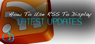 How To Use RSS To Display The Latest Updates On Your Website From Other Websites