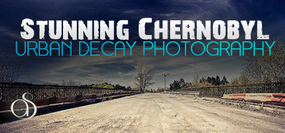 120+ Stunning & Frightening Real Life Post-Apocalyptic Urban Decay Photography from Chernobyl, Ukraine