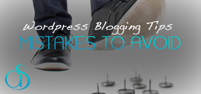 Some WordPress Blogging Tips and a few Common Mistakes to Avoid